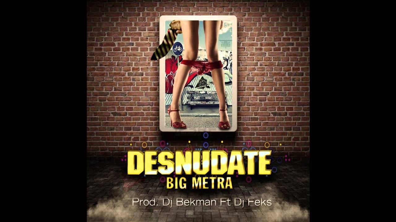 cancion desnudate big metra