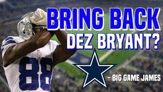 Should The Cowboys Bring WR Dez Bryant Back?