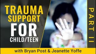 Help My Child! Trauma-Informed Bryan Post Jeanette Yoffe Positive Parenting PART II