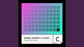 Provided to by believe sas pour the milk (extended mix) · robbie doherty keees. ℗ cr2 records ltd r...