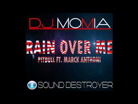 RAIN OVER ME-DJ MOMIA-PITBULL FT. MARCK ANTHONI