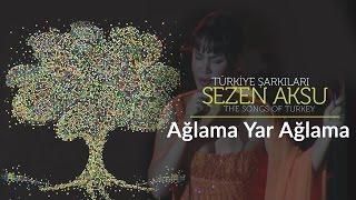 Sezen Aksu - Ağlama Yar Ağlama | Türkiye Şarkıları  - The Songs of Turkey (Live)