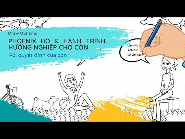 Draw our life: Phoenix Ho và hành trình hướng nghiệp cho con (P3) - Quyết định của con