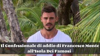 Il Confessionale di Addio di Francesco Monte all'Isola Dei Famosi       #Isola
