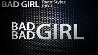 Watch Ryan Stylez Bad Bad Girl Ft Ray J video