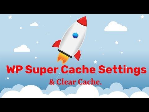 WP Super Cache Settings Tutorial – Improve WordPress Site Performance And Clear WordPress Cache 2018