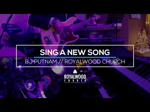 Sing A New Song // BJ Putnam // Royalwood Church