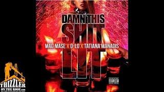 Mac Mase x D-Lo x Tatiana Manaois - Damn This Shit Lit [Thizzler.com]