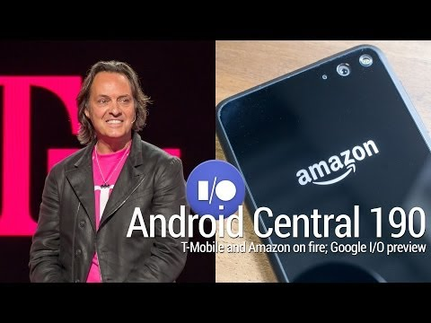 Android Central 190: T-Mobile and Amazon are on Fire; Google I/O preview