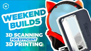 Using Scanners for Quicker Prototyping & Scaling in 3D Printing // Weekend Builds