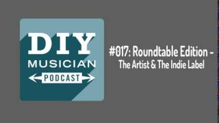 #017 : Roundtable – The Artist and the Indie Label