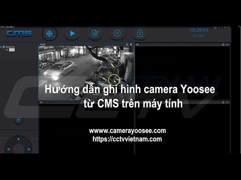 Hướng Dẫn Ghi Hình Camera Yoosee Bằng CMS Trên Máy Tính