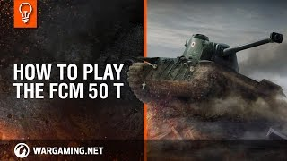 how to play the FCM 50 t? World of Tanks