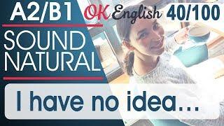 40/100 I have no idea - Понятия не имею 🇺🇸 Разговорный английский язык | OK English