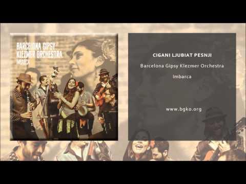 Barcelona Gipsy Klezmer Orchestra - Cigani Ljubiat Pesnji (Single Oficial)