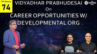 CAREER Opportunities in Development Organizations | #Vidyadhar Prabhudesai | #TGV Episode #74
