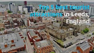 Top best 5 tourist spot in Leeds UK..