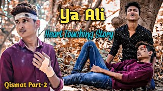 Ya Ali || Qismat Part-2 || The Loves || Heart Touching Story || Rocky Superstar