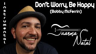 Don't Worry, Be Happy (Bobby McFerrin) INSTRUMENTAL - Juanma Natal - Guitar - Cover - Lyrics