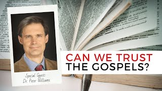 Can We Trust the Gospels? | Dr. Peter Williams
