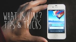 VINE - How To Use - Tips & Tricks