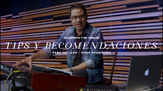 Tips y Recomendaciones para teclado / Omar Rodríguez // En Espíritu y En Verdad