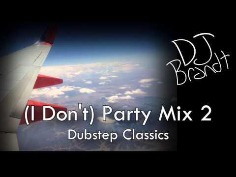 DJ Brandt - (I Don't) Party Mix 2 - Dubstep Classics Mix