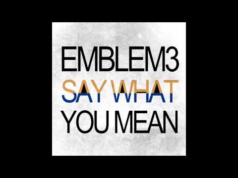 Emblem3 - Say What You Mean [Official Audio]