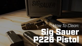 How To Clean: Sig Sauer P226 - Mk25