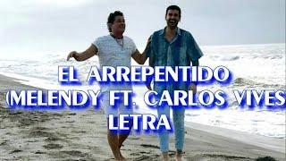EL ARREPENTIDO - MELENDI (FT. CARLOS VIVES) *LETRA *
