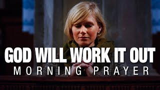 Do Not Let Y๐ur Heart Be Troubled - God Is Working It Out | A Blessed Morning Prayer
