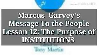 Marcus  Garvey's Message To the People Lesson  12: The Purpose of INSTITUTIONS