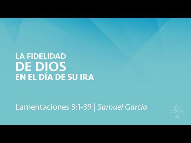 La fidelidad de Dios en el día de su ira - Samuel García