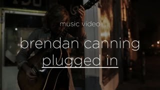 "Brendan Canning - ""Plugged In"" (Official Music Video)"