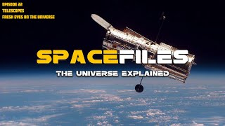Spacefiles: Telescopes - Fresh Eyes On The Universe (Episode 22 Of 26)