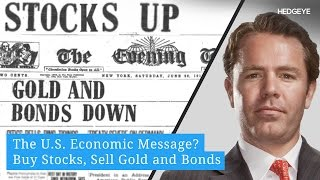 The U.S. Economic Message? Buy Stocks, Sell Gold and Bonds