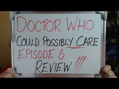Doctor Who Could Possibly Care: Episode 6 REVIEW!!