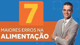 7 MAIORES ERROS na Alimentação do Brasileiro | Dr. Rocha