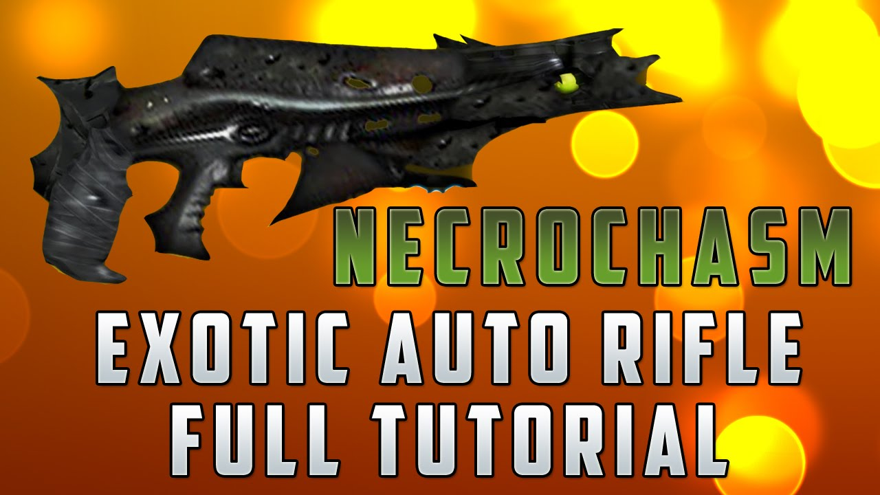 Destiny how to get the quot necrochasm quot exotic auto rifle full tutorial