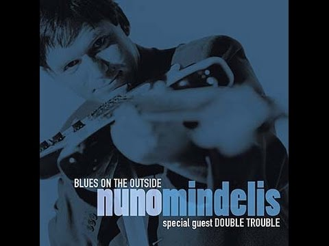 Nuno Mindelis - Blues On The Outside (Special Guest Double Trouble) (1999) - Full Album