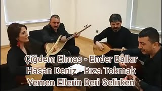 Ender Balkır & Çiğdem Elmas & Hasan Deniz & Rıza Tokmak - Yemen Ellerinden Beri Gelirken