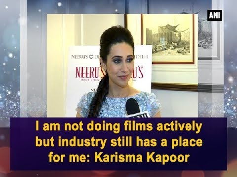 I am not doing films actively but industry still has a place for me:  Karisma Kapoor - Bollywood News