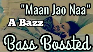 Aabhaas Anand A-Bazz Maan Jao Naa Bass Bossted Song