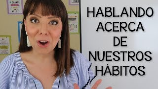 CÓMO HABLAR EN INGLÉS ACERCA DE NUESTROS HÁBITOS