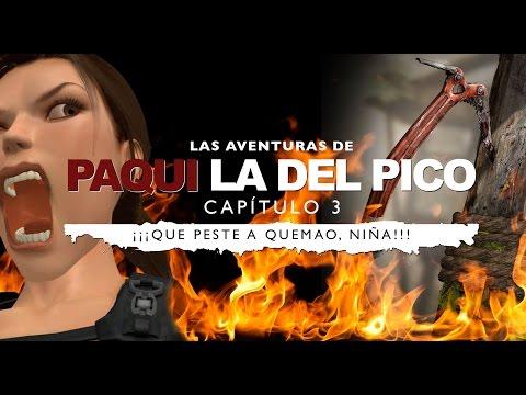 PAQUI LA DEL PICO - CAP. 3 : ¡¡¡QUE PESTE A QUEMAO, NIÑA!!! (Tomb Raider Parody)