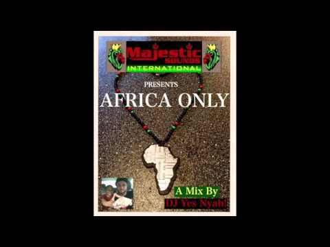 Africa Only Reggae Mix by Majestic Sounds' DJ Yes Nyah!