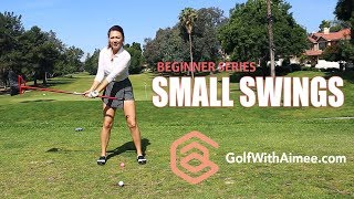 BEGINNER SERIES 004: Small Swings | Golf with Aimee