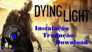 Dying Light : Instalação + Update + Tradução PT-BR + Download
