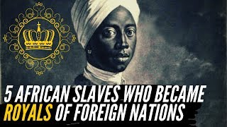 5 African Slaves Who Became Royals Of Foreign Nations