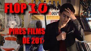 FLOP 10 - Les Pires Films de 2017
